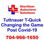 Tuttnauer T-Quick is changing the game post Covid-19.